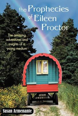 The Prophecies of Eileen Proctor: The Amazing Adventures and Insights of a Young Medium (Hardback)