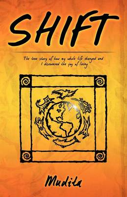 Shift: The True Story of How My Whole Life Changed and I Discovered the Joy of Living (Paperback)