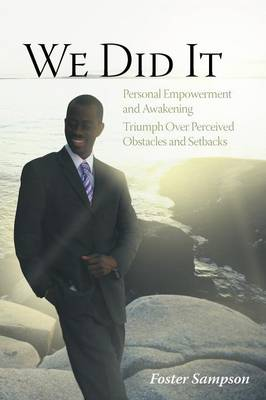 We Did It: Personal Empowerment and Awakening Triumph Over Perceived Obstacles and Setbacks (Paperback)