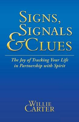 Signs, Signals and Clues: The Joy of Tracking Your Life in Partnership with Spirit (Paperback)