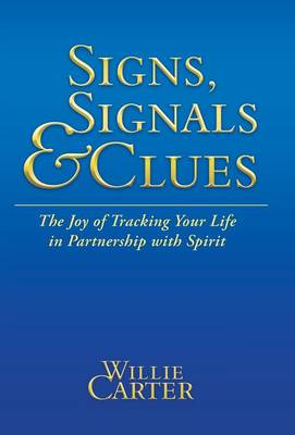 Signs, Signals and Clues: The Joy of Tracking Your Life in Partnership with Spirit (Hardback)