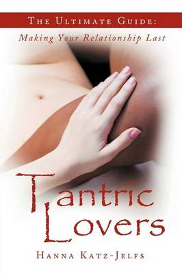 Tantric Lovers: The Ultimate Guide: Making Your Relationship Last (Paperback)