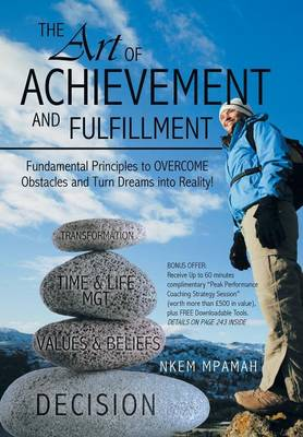 The Art of Achievement and Fulfillment: Fundamental Principles to Overcome Obstacles and Turn Dreams Into Reality! (Hardback)