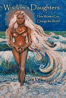 Wisdom's Daughters: How Women Can Change the World (Hardback)