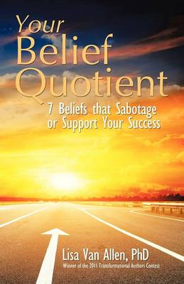 Your Belief Quotient: 7 Beliefs That Sabotage or Support Your Success (Paperback)