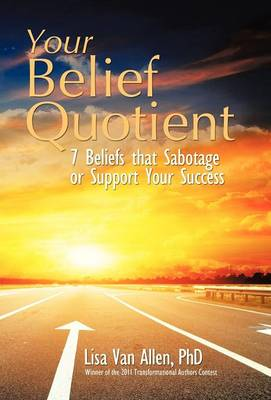 Your Belief Quotient: 7 Beliefs That Sabotage or Support Your Success (Hardback)