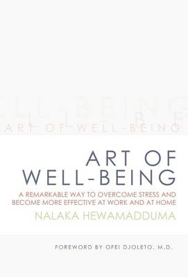 Art of Well-Being: A Remarkable Way to Overcome Stress and Become More Effective at Work and at Home (Hardback)