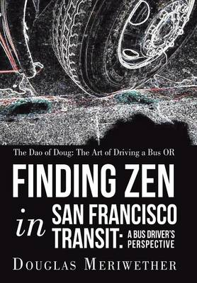 The DAO of Doug: The Art of Driving a Bus or Finding Zen in San Francisco Transit: A Bus Driver's Perspective (Hardback)