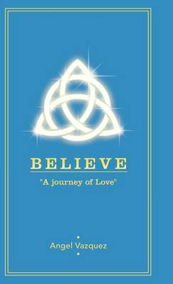 Believe: A Journey of Love (Hardback)