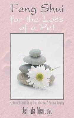 Feng Shui for the Loss of a Pet: Restoring Balance During Grief and Loss: A Personal Journey (Paperback)