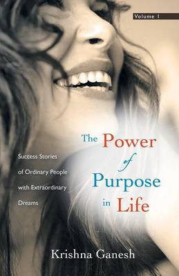 The Power of Purpose in Life: Success Stories of Ordinary People with Extra Ordinary Dreams (Paperback)