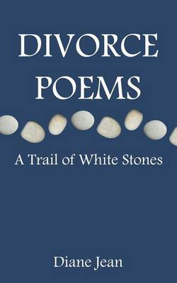 Divorce Poems: A Trail of White Stones (Paperback)