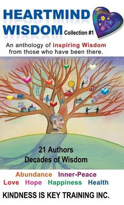 Heartmind Wisdom Collection #1: An Anthology of Inspiring Wisdom from Those Who Have Been There. (Hardback)
