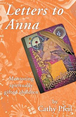 Letters to Anna: Mentoring Spiritually Gifted Children (Paperback)