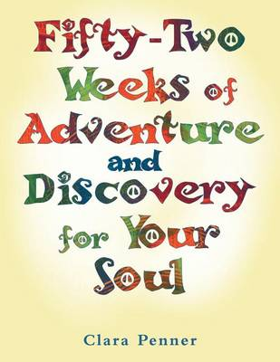 Fifty-Two Weeks of Adventure and Discovery for Your Soul (Paperback)