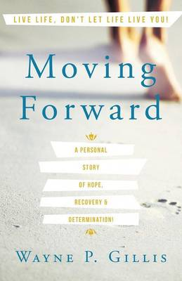 Moving Forward: A Personal Story of Hope, Recovery & Determination! (Paperback)