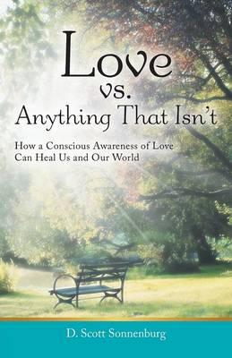 Love vs. Anything That Isn't: How a Conscious Awareness of Love Can Heal Us and Our World (Paperback)