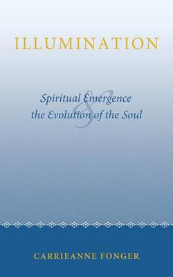 Illumination: Spiritual Emergence and the Evolution of the Soul (Paperback)