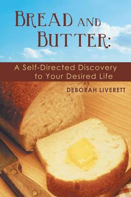 Bread and Butter: A Self-Directed Discovery to Your Desired Life (Paperback)