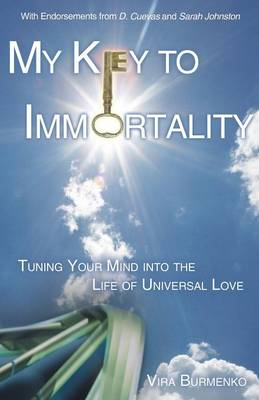 My Key to Immortality: Tuning Your Mind Into the Life of Universal Love (Paperback)