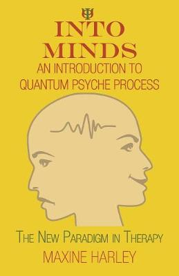 Into Minds-An Introduction to Quantum Psyche Process: The New Paradigm in Therapy (Paperback)