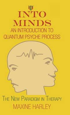Into Minds-An Introduction to Quantum Psyche Process: The New Paradigm in Therapy (Hardback)