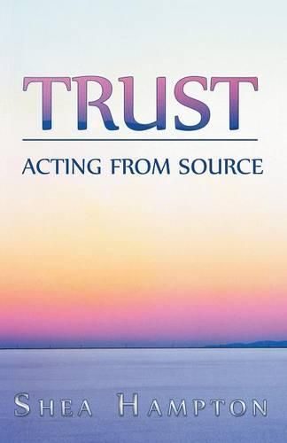 Trust: Acting from Source (Paperback)