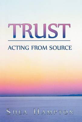 Trust: Acting from Source (Hardback)