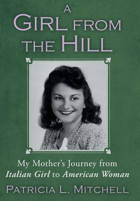 A Girl from the Hill: My Mother's Journey from Italian Girl to American Woman (Hardback)