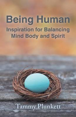Being Human: Inspiration for Balancing Mind Body and Spirit (Paperback)