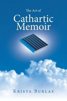 The Art of Cathartic Memoir (Paperback)