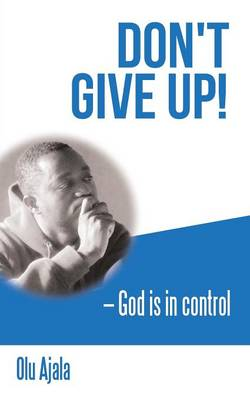 Don't Give Up!: God Is in Control (Paperback)