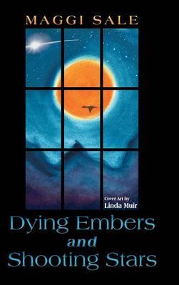 Dying Embers and Shooting Stars (Hardback)