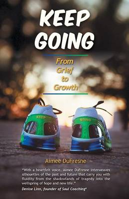 Keep Going: From Grief to Growth (Paperback)