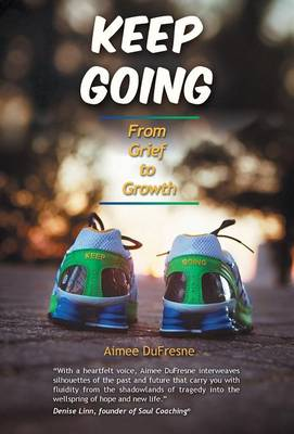 Keep Going: From Grief to Growth (Hardback)