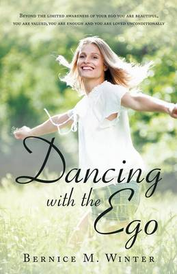 Dancing with the Ego: Beyond the Limited Awareness of Your Ego You Are Beautiful, You Are Valued, You Are Enough and You Are Loved Unconditi (Paperback)