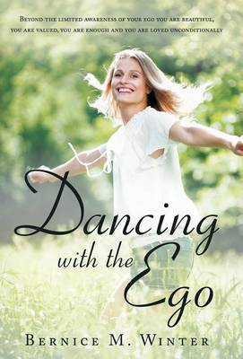 Dancing with the Ego: Beyond the Limited Awareness of Your Ego You Are Beautiful, You Are Valued, You Are Enough and You Are Loved Unconditi (Hardback)