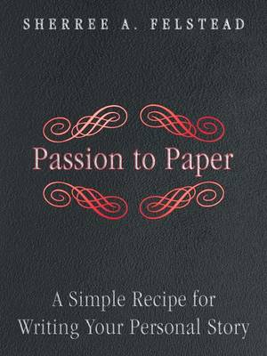Passion to Paper: A Simple Recipe for Writing Your Personal Story (Paperback)
