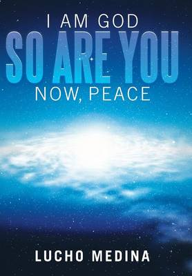 I Am God. So Are You. Now, Peace. (Hardback)
