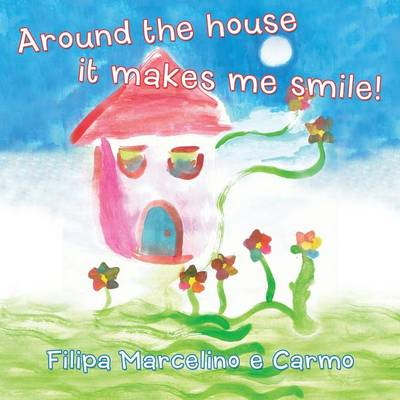 Around the House It Makes Me Smile! (Paperback)