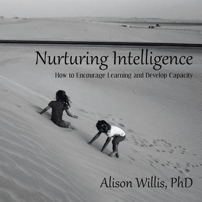 Nurturing Intelligence: How to Encourage Learning and Develop Capacity (Paperback)