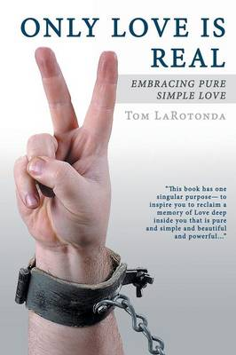 Only Love Is Real: Embracing Pure Simple Love (Paperback)