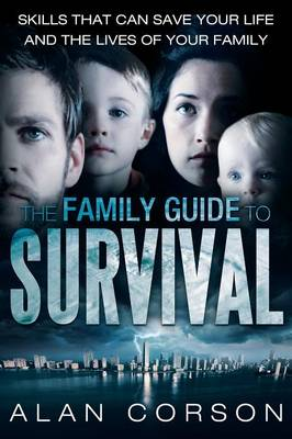 The Family Guide to Survival Skills That Can Save Your Life and the Lives of Your Family (Paperback)