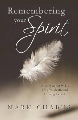 Remembering Your Spirit: A Story about 9/11, Life After Death and Learning to Heal. (Paperback)