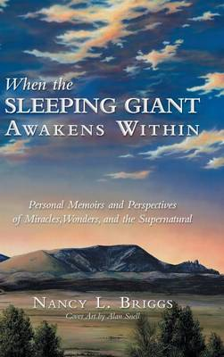 When the Sleeping Giant Awakens Within: Personal Memoirs and Perspectives of Miracles, Wonders, and the Supernatural (Hardback)