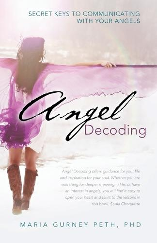 Angel Decoding: Secret Keys to Communicating with Your Angels (Paperback)