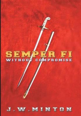 Semper Fi: Without Compromise (Hardback)
