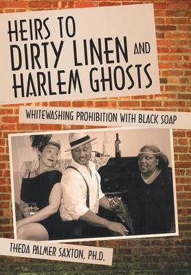Heirs to Dirty Linen and Harlem Ghosts: Whitewashing Prohibition with Black Soap (Hardback)