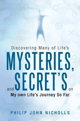 Discovering Many of Life's Mysteries, and Secret's on My Own Life's Journey So Far (Paperback)