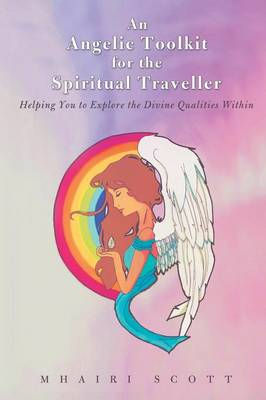 An Angelic Toolkit for the Spiritual Traveller: Helping You to Explore the Divine Qualities Within (Paperback)